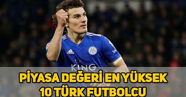 2020 yılının en değerli 10 Türk futbolcusu