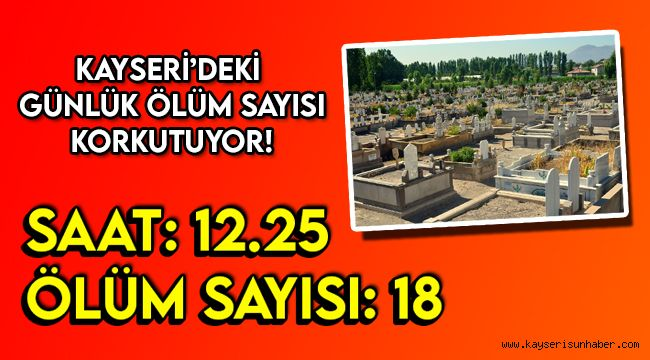 Kayseri'deki ölüm sayısı korkutuyor!