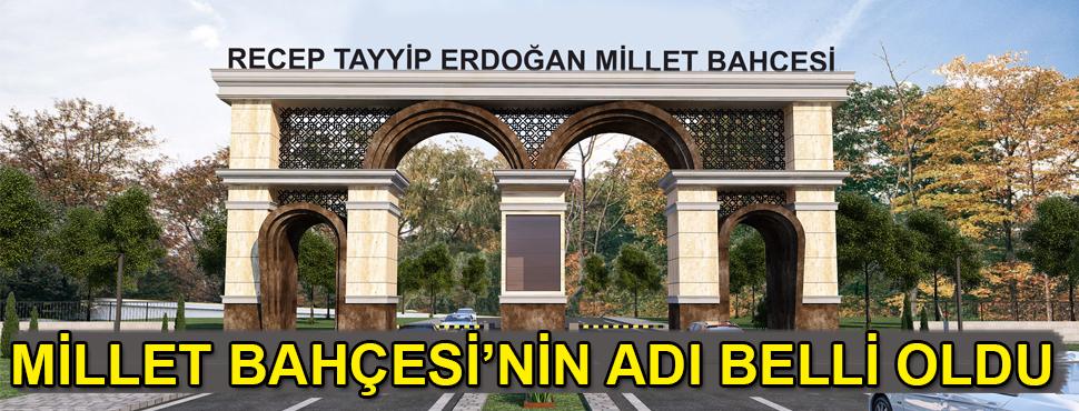 Millet Bahçesi'nin adı Recep Tayyip Erdoğan oldu