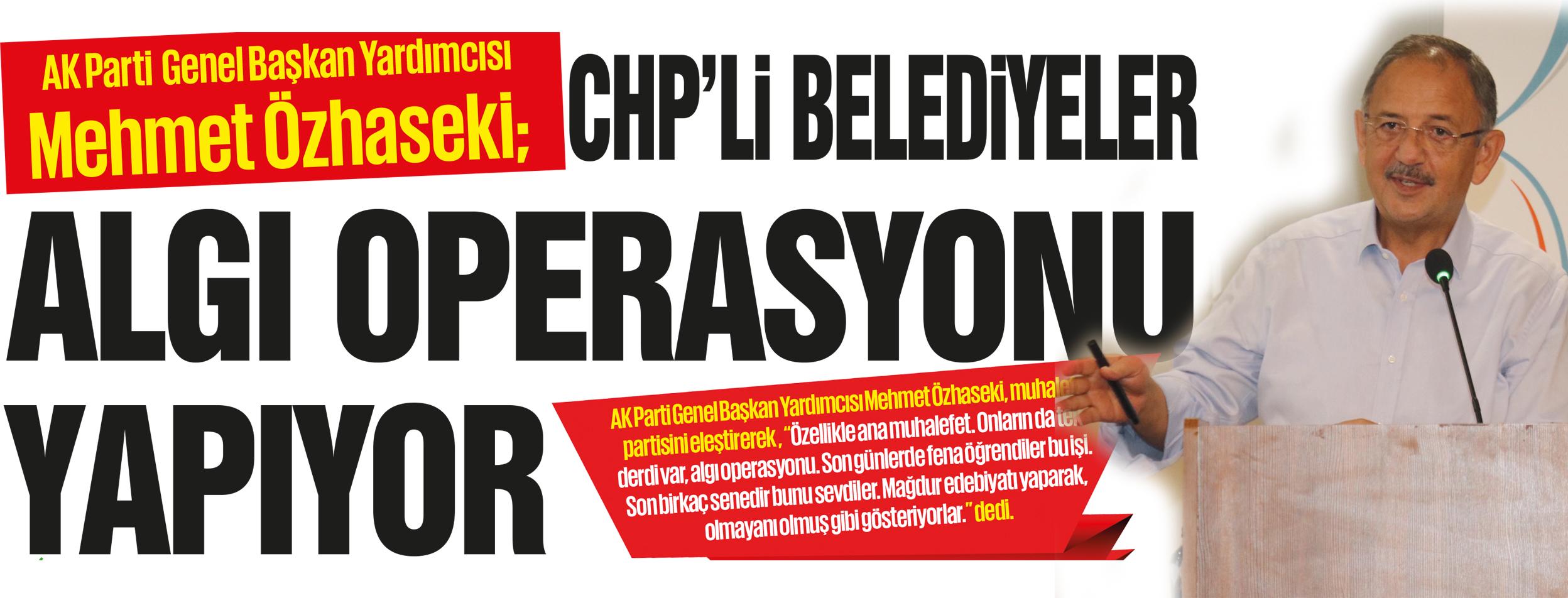 CHP'Lİ BELEDİYELER ALGI OPERASYONU YAPIYOR